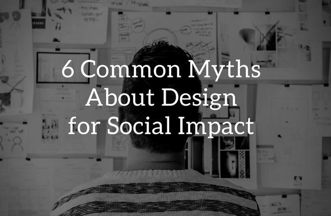6 common design myths about social impact