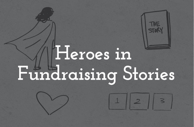 Who is the hero of your fundraising story?